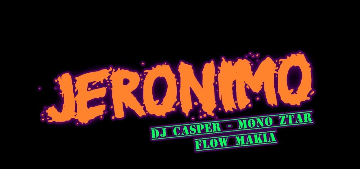 Jeronimo – Dj Casper Ft Mono Ztar (Flow Makia)