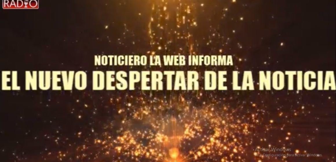 NOTICIERO LA WEB INFORMA   EL NUEVO DESPERTAR DE LA NOTICIA